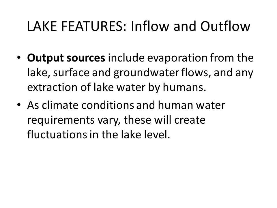 LAKE FEATURES: Inflow and Outflow Output sources include evaporation from the lake, surface and groundwater flows, and any extraction of lake water by