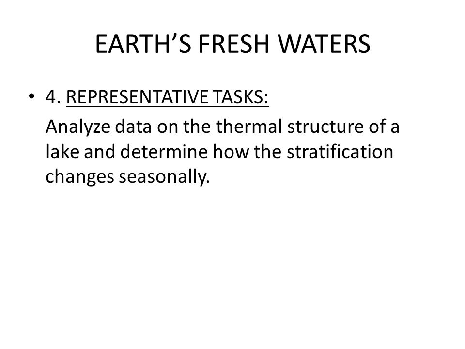 EARTHS FRESH WATERS 4. REPRESENTATIVE TASKS: Analyze data on the thermal structure of a lake and determine how the stratification changes seasonally.