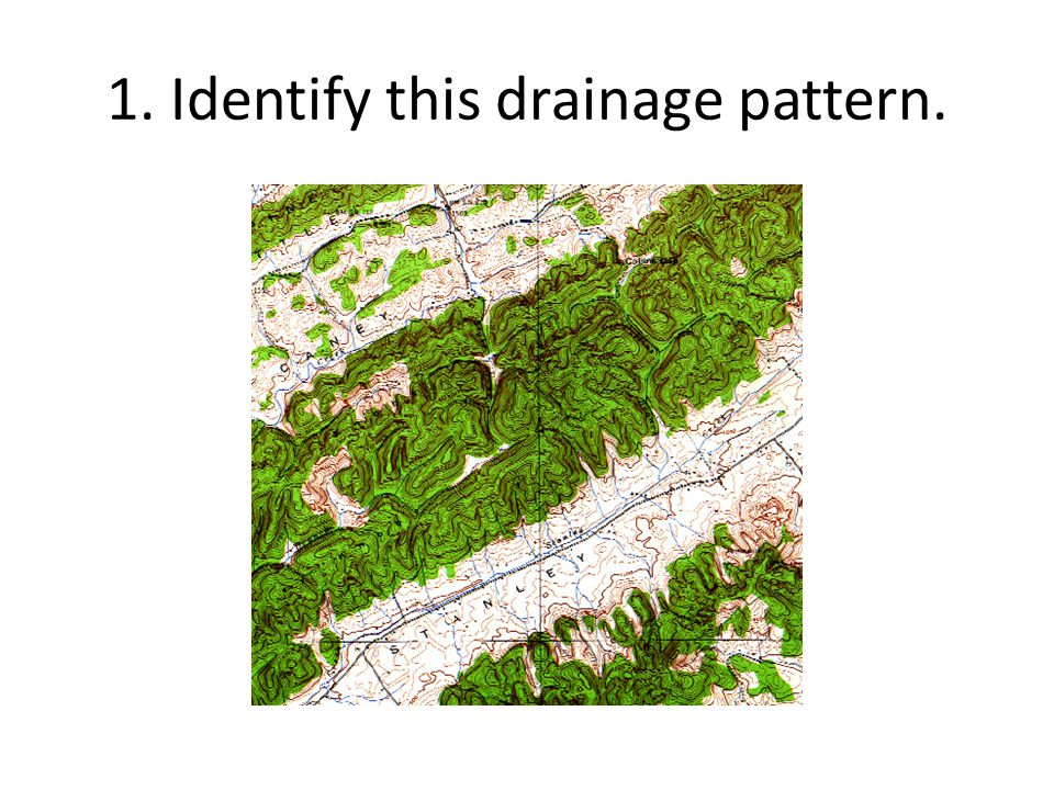 1. Identify this drainage pattern.