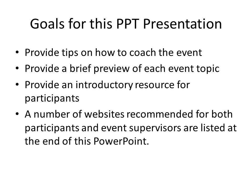 Goals for this PPT Presentation Provide tips on how to coach the event Provide a brief preview of each event topic Provide an introductory resource fo