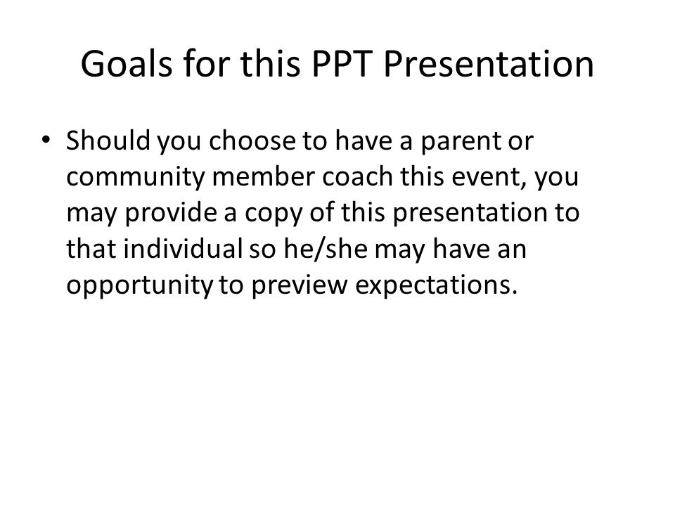 Goals for this PPT Presentation Participants should resist the temptation to use this presentation as their sole source of information.