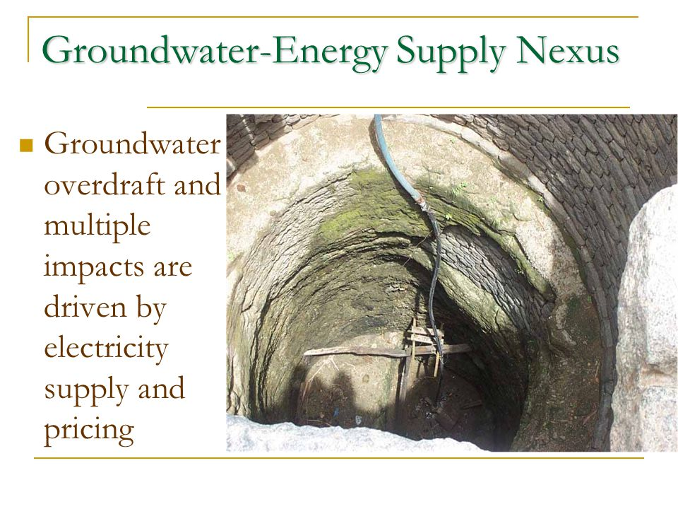 Groundwater-Energy Supply Nexus Groundwater overdraft and multiple impacts are driven by electricity supply and pricing