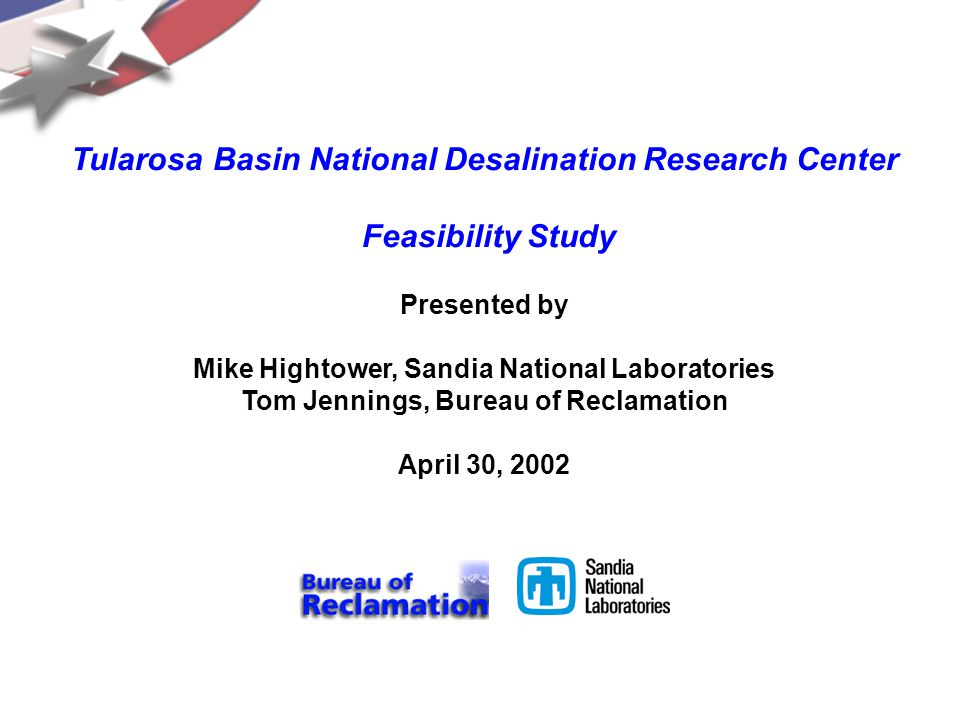 3.4-37.ppt Tularosa Basin National Desalination Research Center Feasibility Study Presented by Mike Hightower, Sandia National Laboratories Tom Jennings, Bureau of Reclamation April 30, 2002