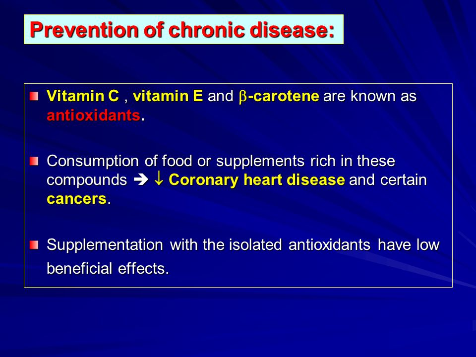 Prevention of chronic disease: Vitamin C, vitamin E and -carotene are known as antioxidants. Consumption of food or supplements rich in these compound