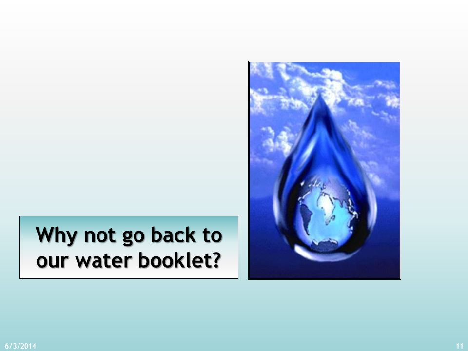 11 Why not go back to our water booklet?