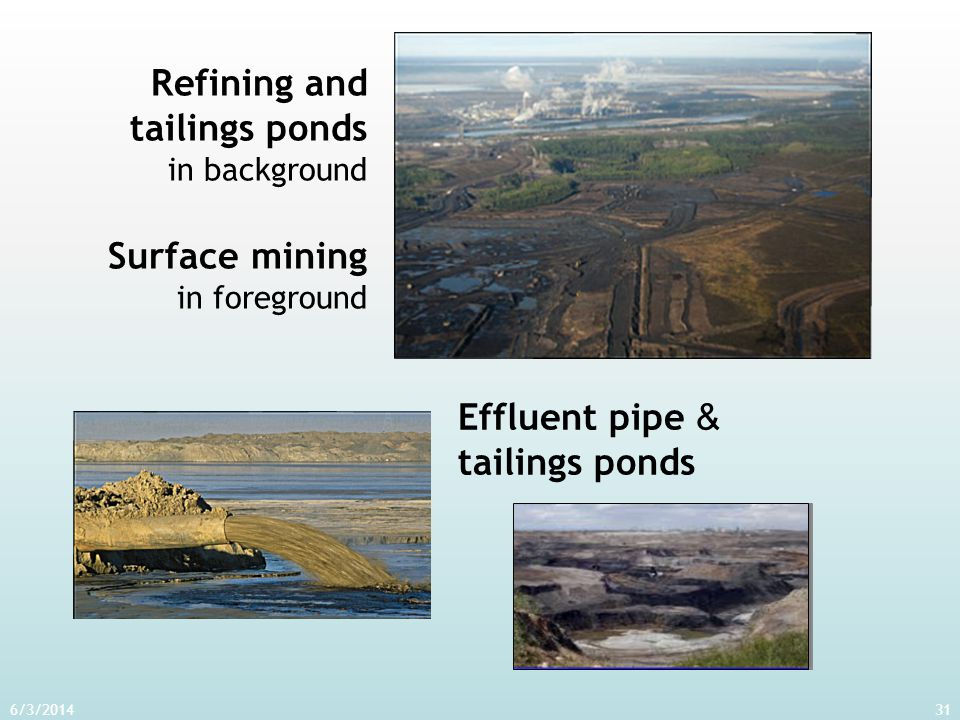 6/3/201431 Refining and tailings ponds in background Surface mining in foreground Effluent pipe & tailings ponds