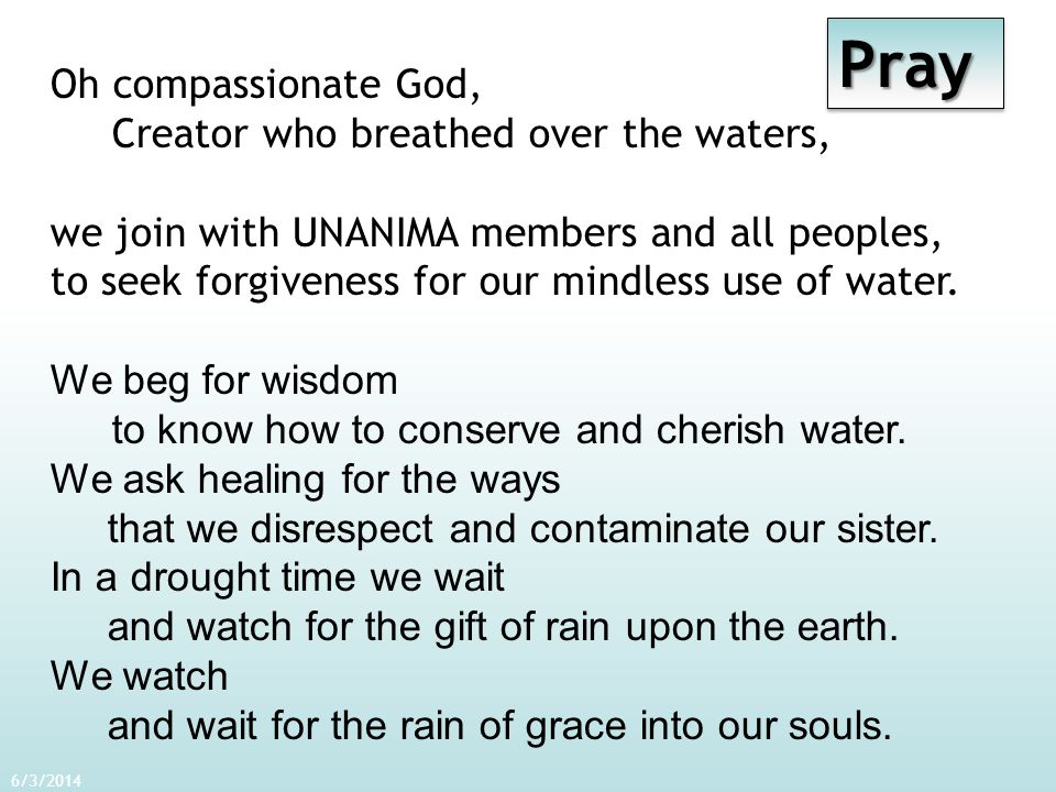 6/3/2014 PrayPray Oh compassionate God, Creator who breathed over the waters, we join with UNANIMA members and all peoples, to seek forgiveness for ou