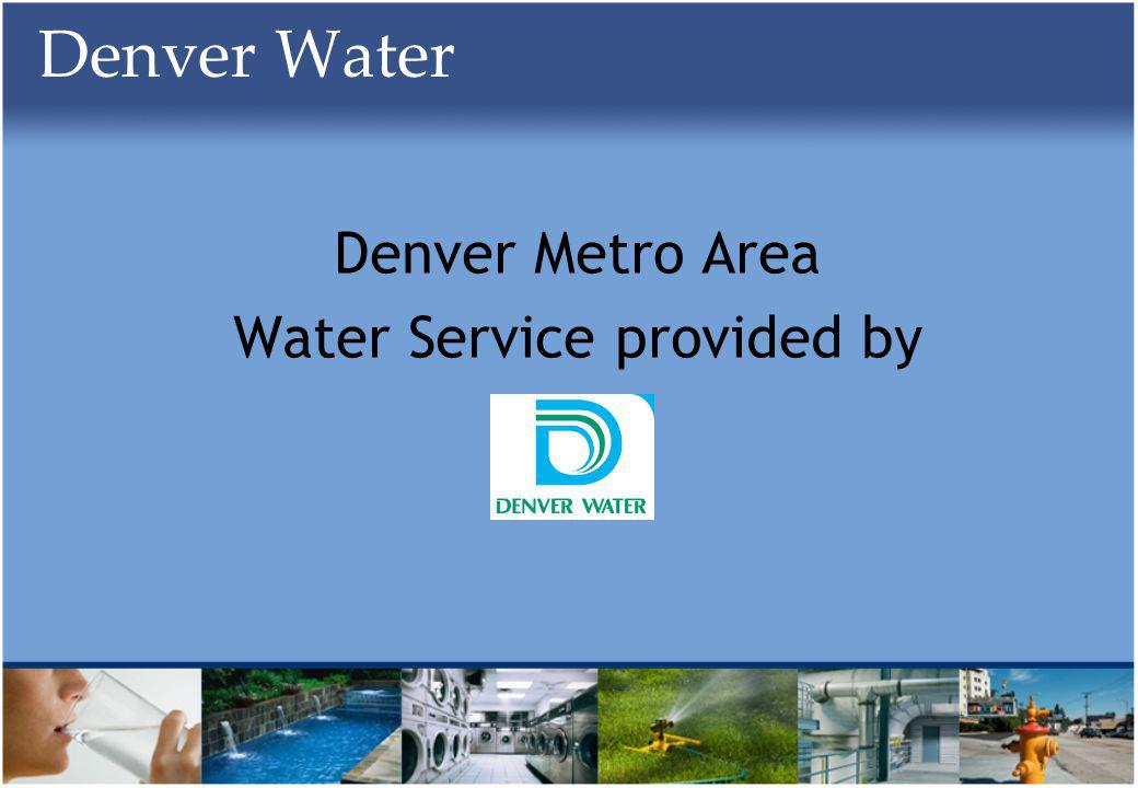Denver Water Denver Metro Area Water Service provided by