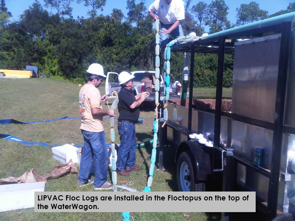 LIPVAC Floc Logs are installed in the Floctopus on the top of the WaterWagon.