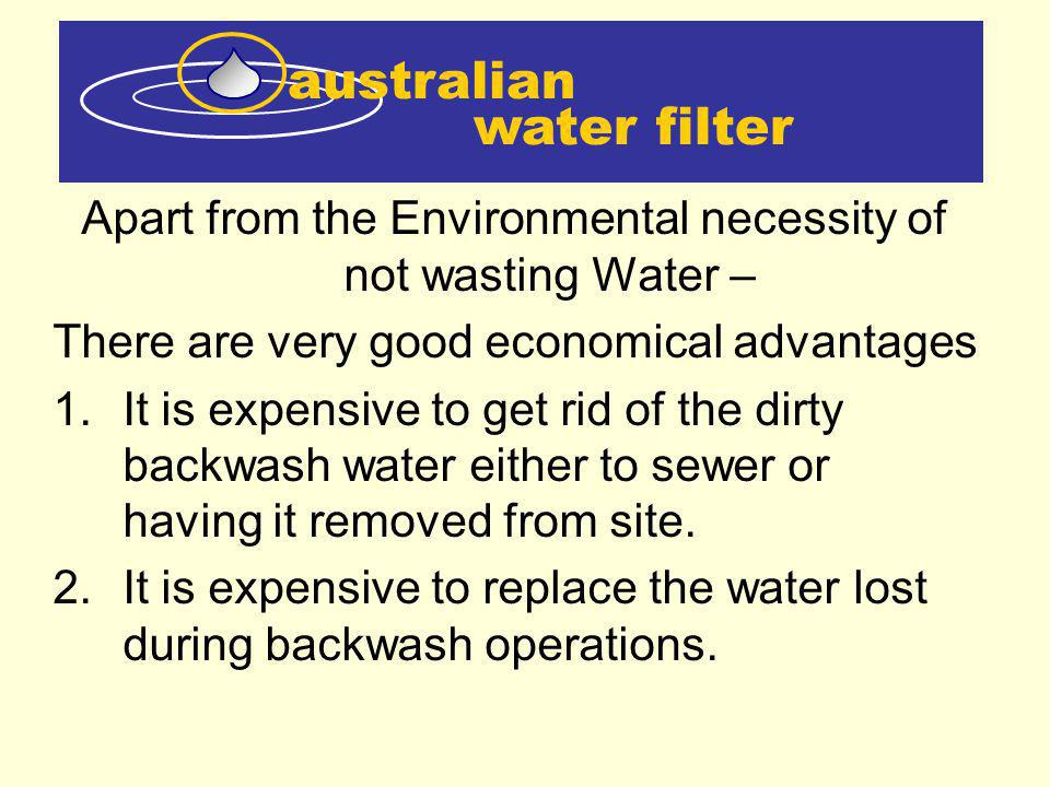 water filter australian Public Swimming Pool Backwash Recycling Some indicative costs 1.A large Public pool can use up to 120,000 litres of water per week in backwash operations.* 2.The cost of replacing this water is up to $25,000.00* per annum 3.The portion of the discharge levy for sending this water to sewer is $12,000.00 per annum 4.The cost of carting the water away can also be considerable 5.Additional to these costs are the disposal costs of sludge removal.