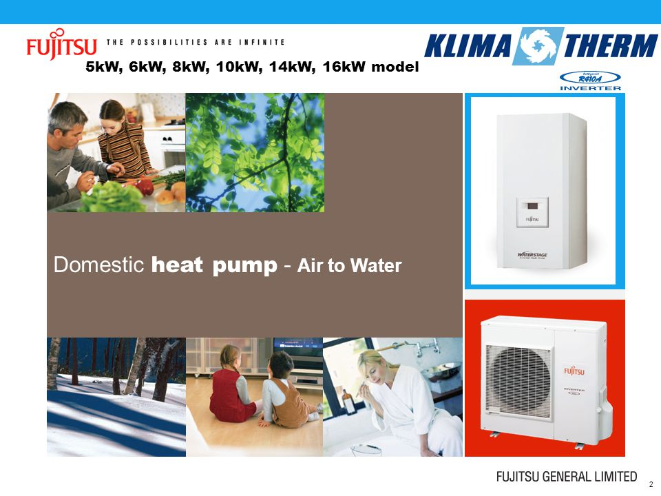 2 5kW, 6kW, 8kW, 10kW, 14kW, 16kW model Domestic heat pump - Air to Water