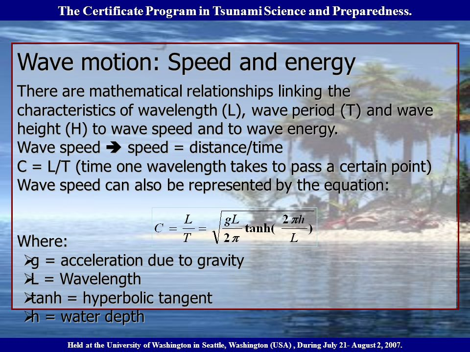 Wave motion: Speed and energy There are mathematical relationships linking the characteristics of wavelength (L), wave period (T) and wave height (H) to wave speed and to wave energy.