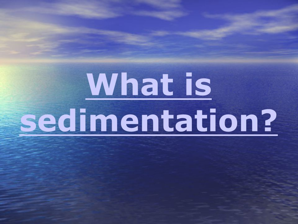 What is sedimentation