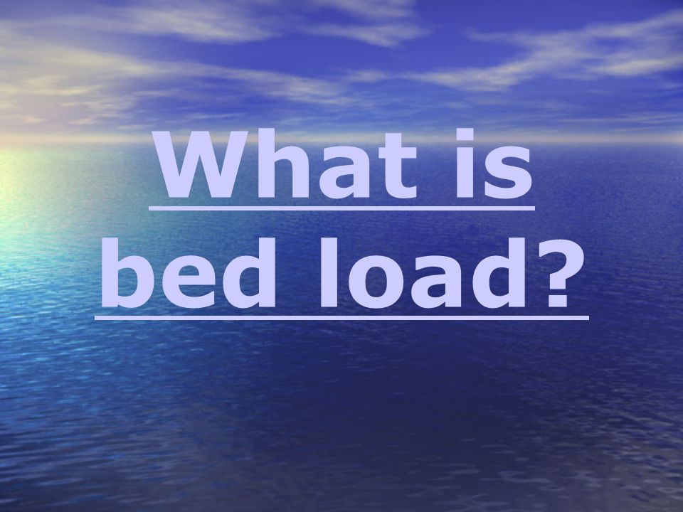 What is bed load