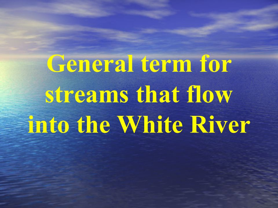 General term for streams that flow into the White River