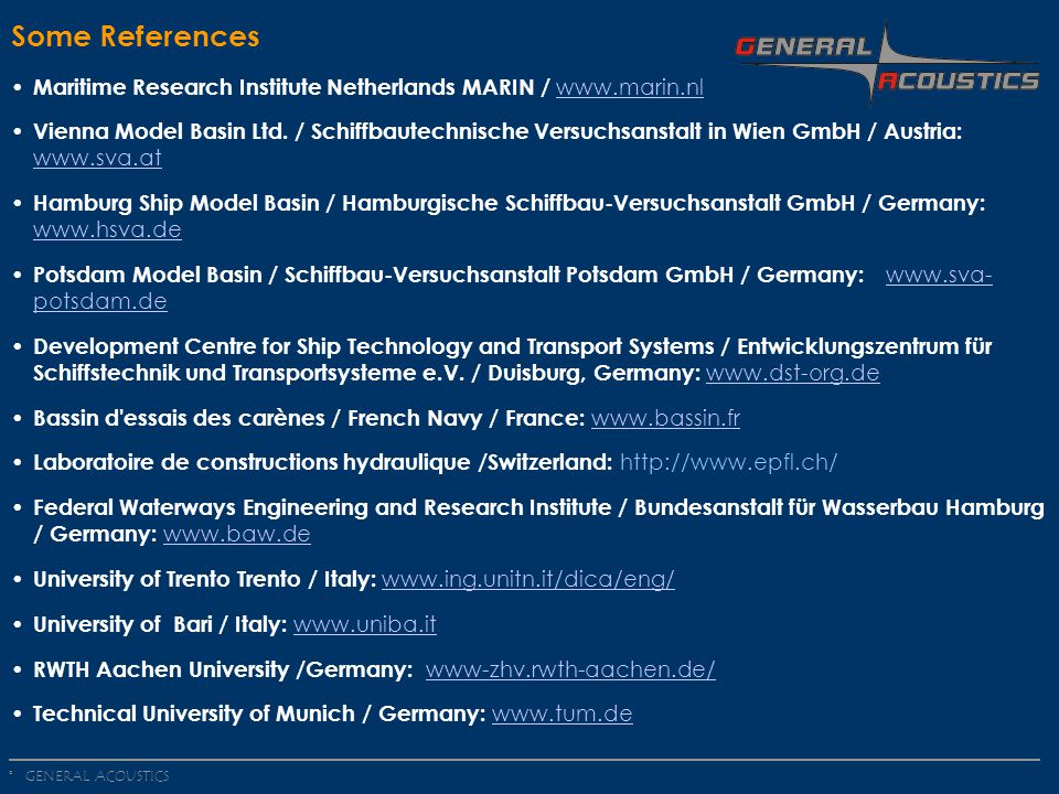 GENERAL ACOUSTICS © Some References Maritime Research Institute Netherlands MARIN / www.marin.nl www.marin.nl Vienna Model Basin Ltd.