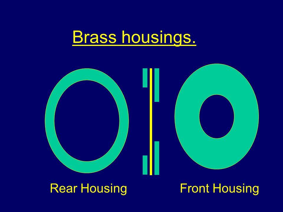 Brass housings. Rear HousingFront Housing