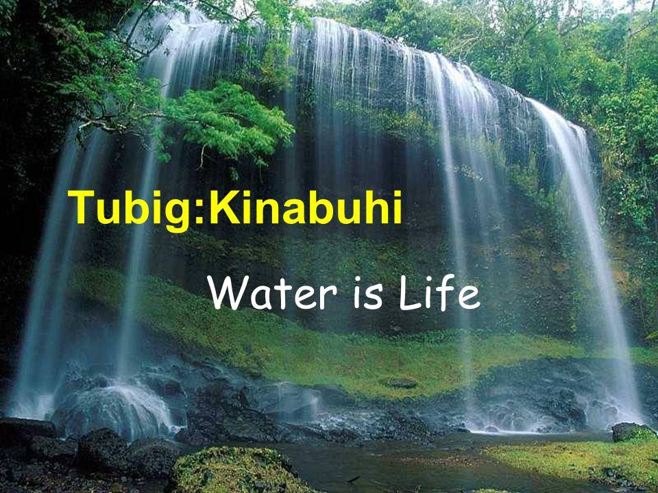 Tubig:Kinabuhi Water is Life