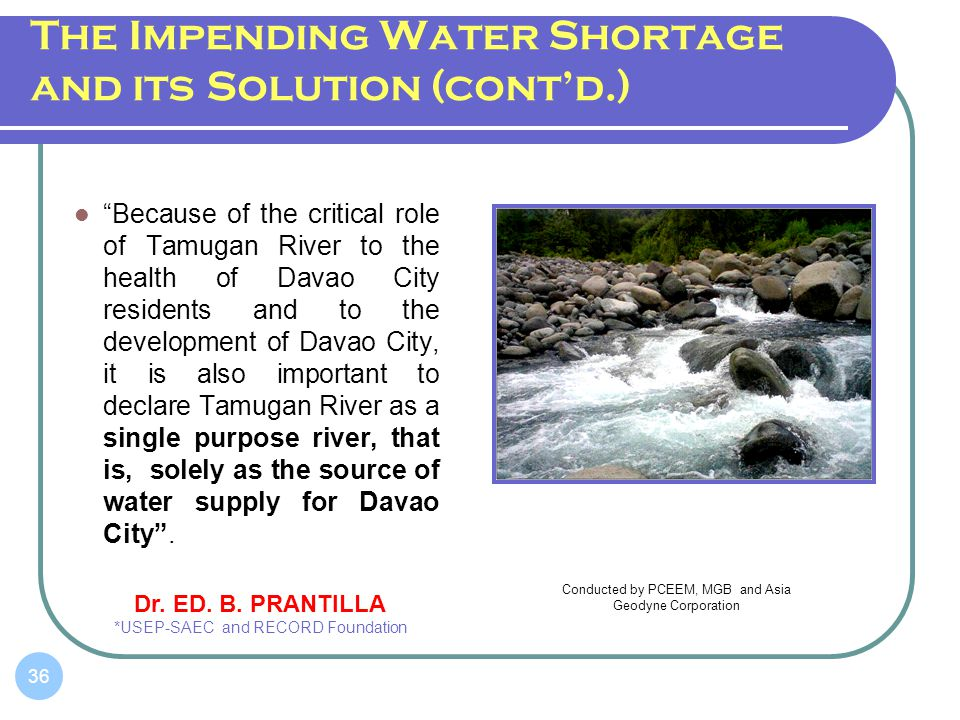 The Impending Water Shortage and its Solution (contd.) Because of the critical role of Tamugan River to the health of Davao City residents and to the