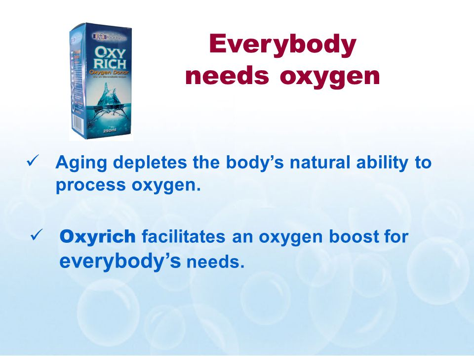 Oxyrich facilitates an oxygen boost for everybodys needs. Aging depletes the bodys natural ability to process oxygen. Everybody needs oxygen