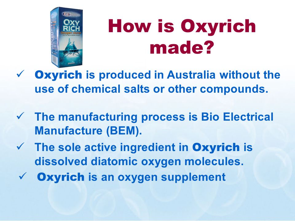 How is Oxyrich made? Oxyrich is produced in Australia without the use of chemical salts or other compounds. The manufacturing process is Bio Electrica