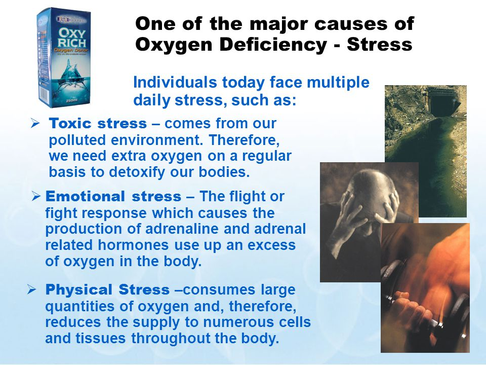 Emotional stress – The flight or fight response which causes the production of adrenaline and adrenal related hormones use up an excess of oxygen in t