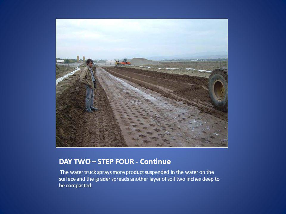 DAY TWO – STEP FOUR - Continue The water truck sprays more product suspended in the water on the surface and the grader spreads another layer of soil two inches deep to be compacted.