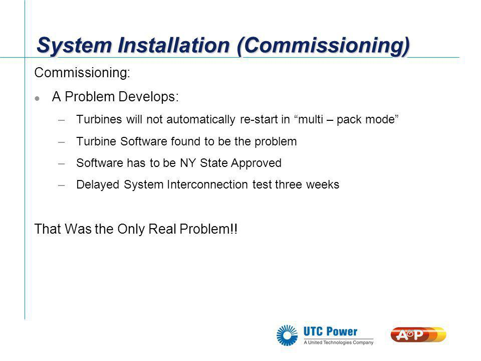 System Installation (Commissioning) Commissioning: A Problem Develops: –Turbines will not automatically re-start in multi – pack mode –Turbine Softwar