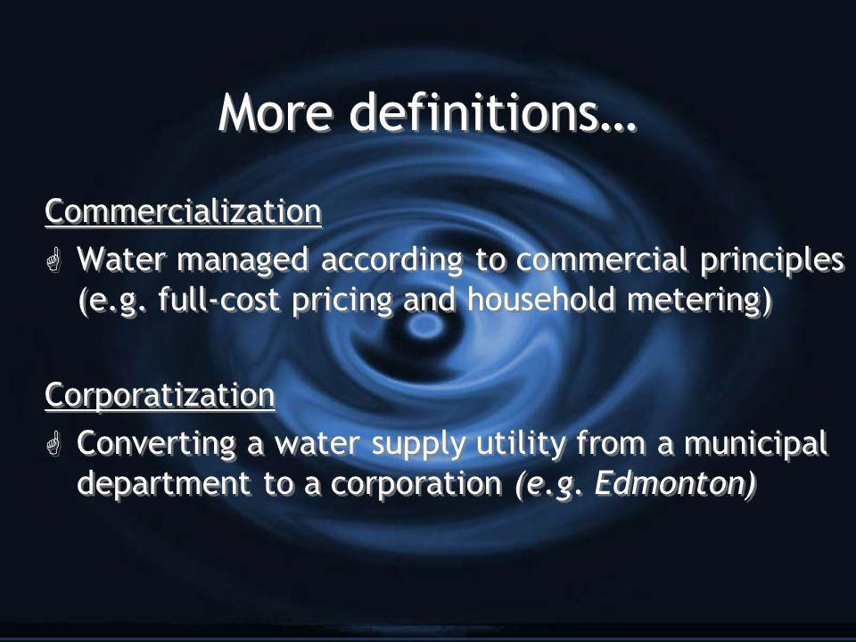 More definitions… Commercialization G Water managed according to commercial principles (e.g.