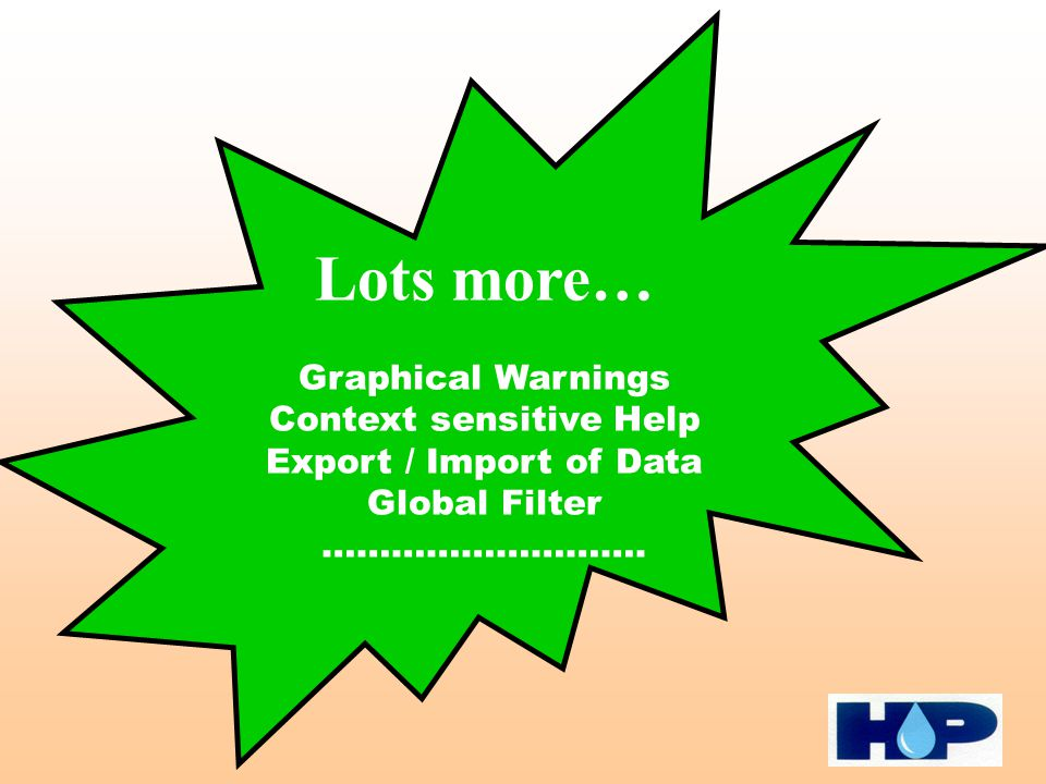 Lots more… Graphical Warnings Context sensitive Help Export / Import of Data Global Filter ……………………….