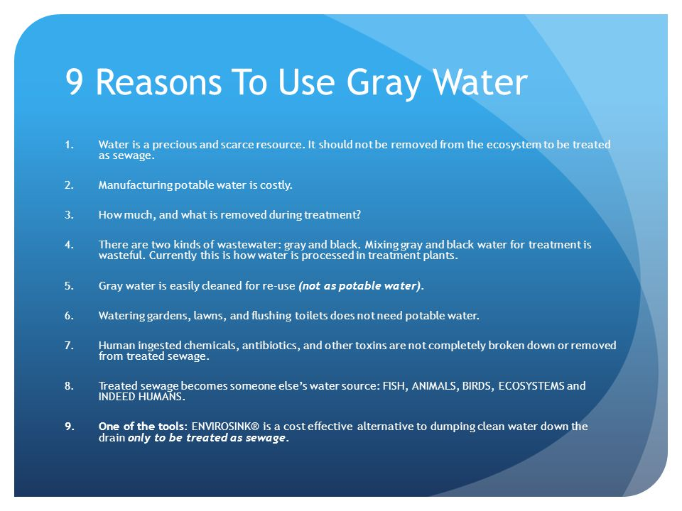 9 Reasons To Use Gray Water 1.Water is a precious and scarce resource.