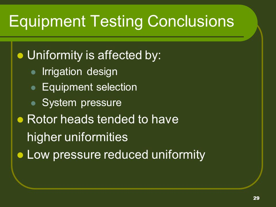 29 Equipment Testing Conclusions Uniformity is affected by: Irrigation design Equipment selection System pressure Rotor heads tended to have higher uniformities Low pressure reduced uniformity