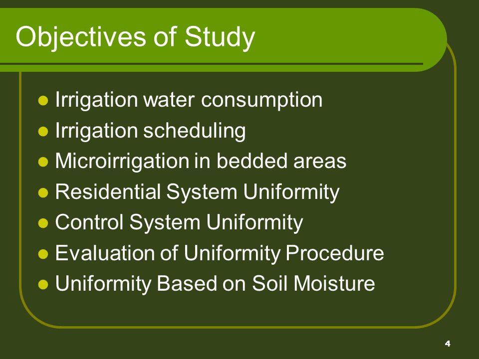4 Objectives of Study Irrigation water consumption Irrigation scheduling Microirrigation in bedded areas Residential System Uniformity Control System Uniformity Evaluation of Uniformity Procedure Uniformity Based on Soil Moisture