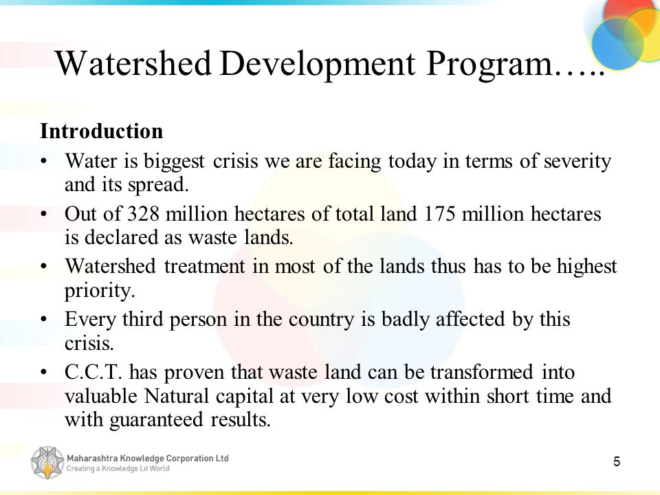5 Watershed Development Program….. Introduction Water is biggest crisis we are facing today in terms of severity and its spread. Out of 328 million he
