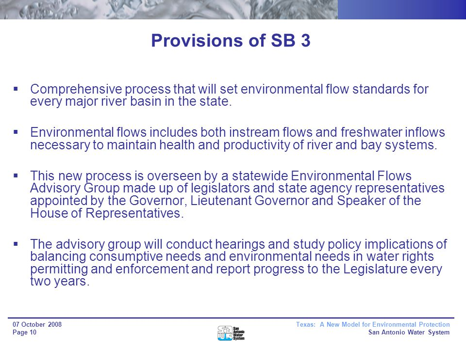 Texas: A New Model for Environmental Protection San Antonio Water System 07 October 2008 Page 10 Provisions of SB 3 Comprehensive process that will set environmental flow standards for every major river basin in the state.
