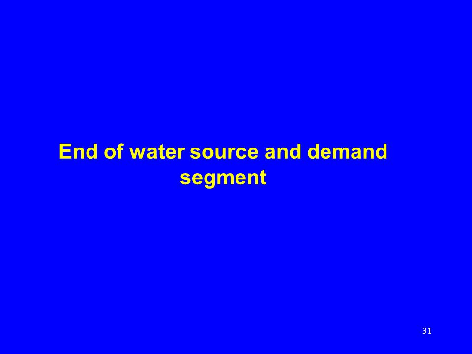 31 End of water source and demand segment