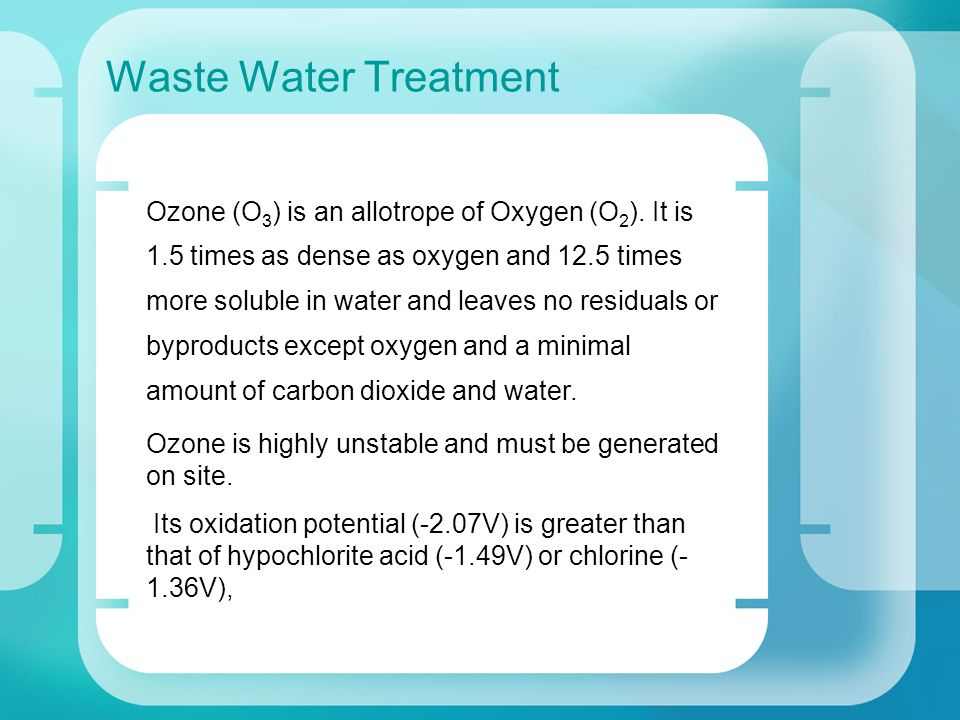 Waste Water Treatment Worldwide there are many installations using conventional ozone generators with a concentration of 1 -2 % by weight.