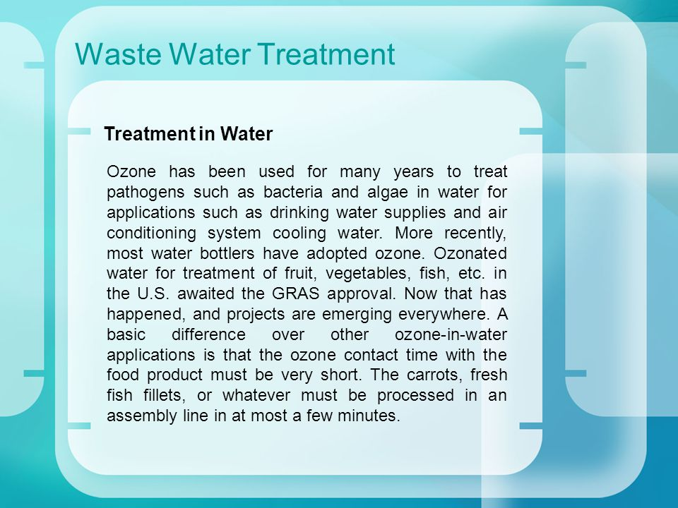 Waste Water Treatment Ozone concentrations in water of 1-10 ppm (1 ppm = 1 mg/L) are reported.