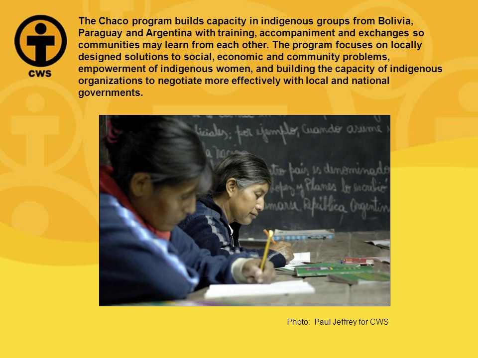 The Chaco program builds capacity in indigenous groups from Bolivia, Paraguay and Argentina with training, accompaniment and exchanges so communities may learn from each other.
