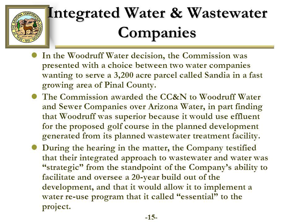 Integrated Water & Wastewater Companies In the Woodruff Water decision, the Commission was presented with a choice between two water companies wanting to serve a 3,200 acre parcel called Sandia in a fast growing area of Pinal County.