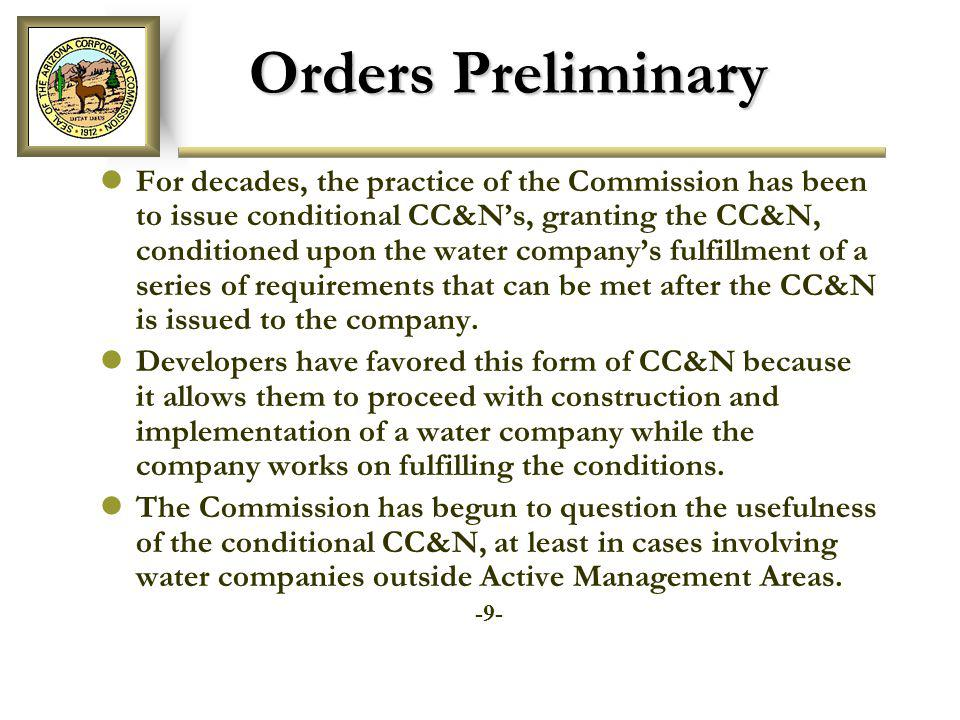 Orders Preliminary A seldom utilized form of CC&N, Orders Preliminary are authorized under ARS § 40-282(D).