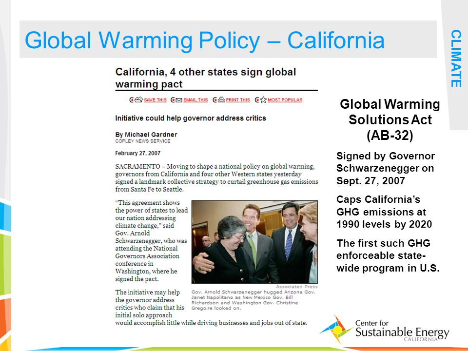 20 Global Warming Policy – California CLIMATE Global Warming Solutions Act (AB-32) Signed by Governor Schwarzenegger on Sept. 27, 2007 Caps California