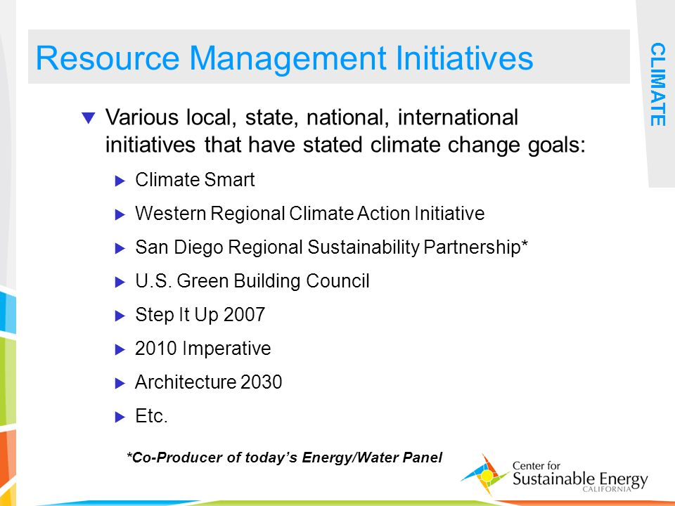 21 Resource Management Initiatives CLIMATE Various local, state, national, international initiatives that have stated climate change goals: Climate Sm