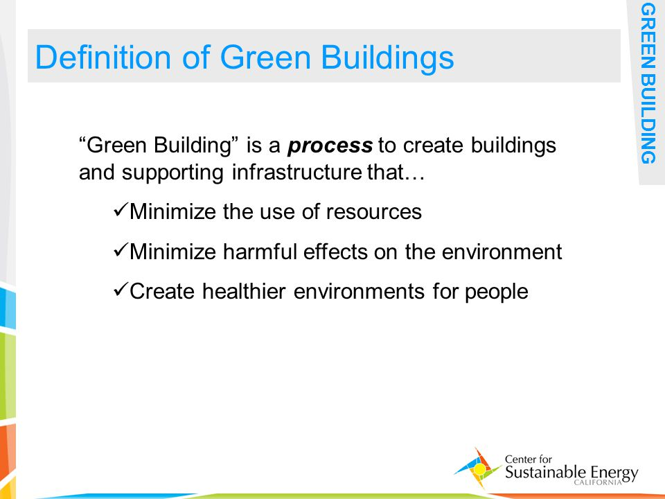 30 Definition of Green Buildings GREEN BUILDING Green Building is a process to create buildings and supporting infrastructure that… Minimize the use of resources Minimize harmful effects on the environment Create healthier environments for people
