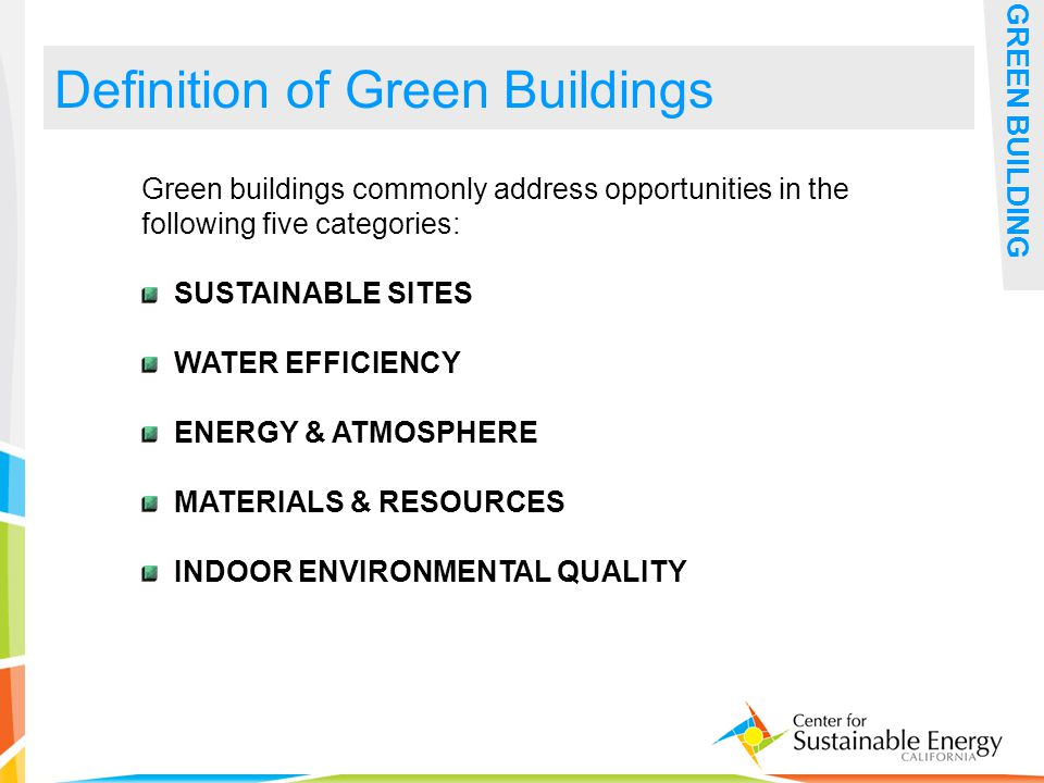 31 Definition of Green Buildings GREEN BUILDING Green buildings commonly address opportunities in the following five categories: SUSTAINABLE SITES WATER EFFICIENCY ENERGY & ATMOSPHERE MATERIALS & RESOURCES INDOOR ENVIRONMENTAL QUALITY