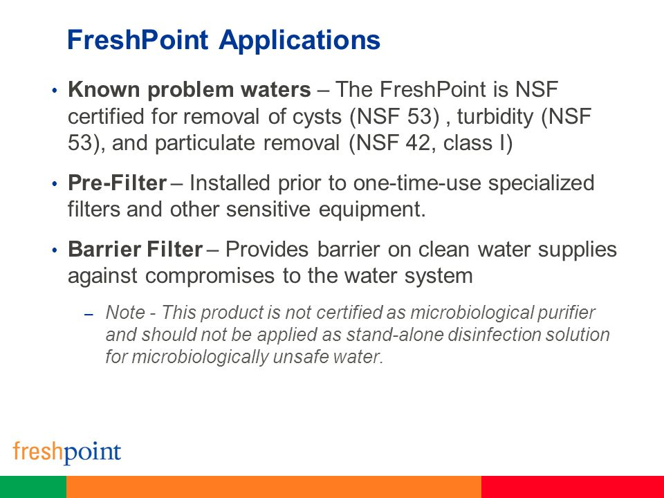 FreshPoint Ultrafiltration System The system can be applied to solve known water problems including high turbidity, suspended solids, and certain microbiological contaminants.