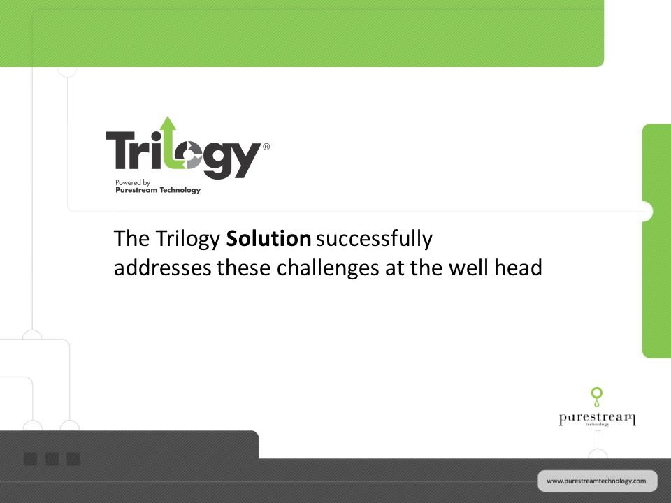 The Trilogy Solution successfully addresses these challenges at the well head