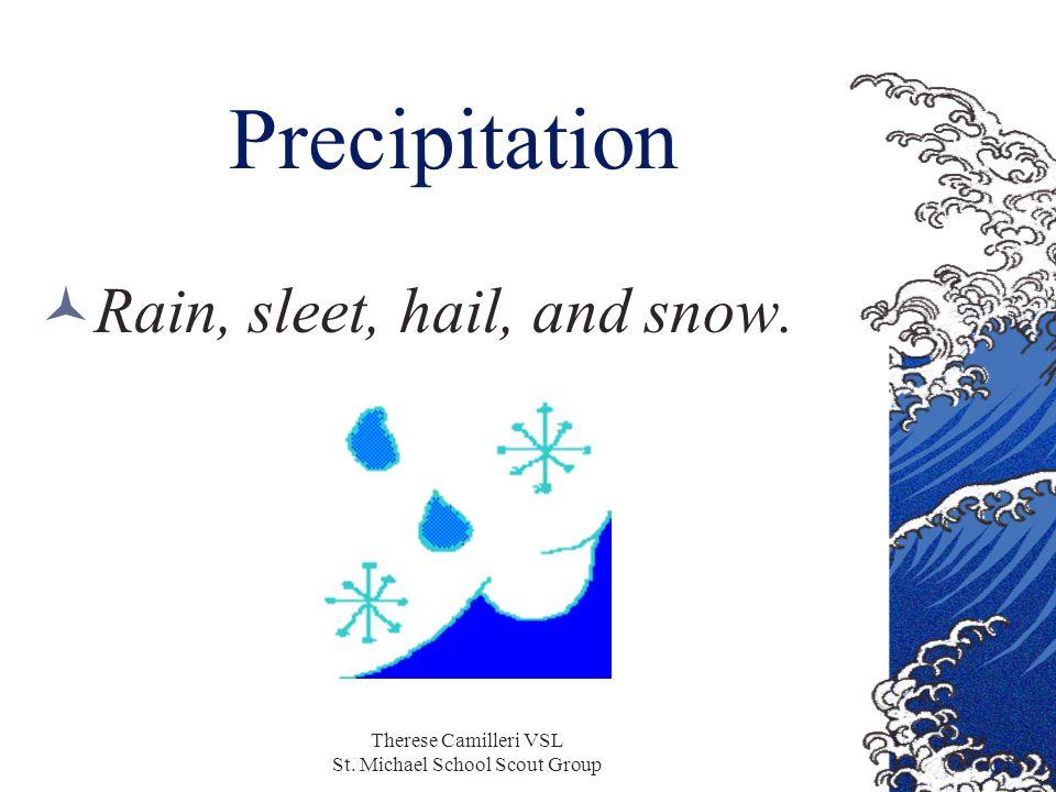 Therese Camilleri VSL St. Michael School Scout Group Precipitation Rain, sleet, hail, and snow.