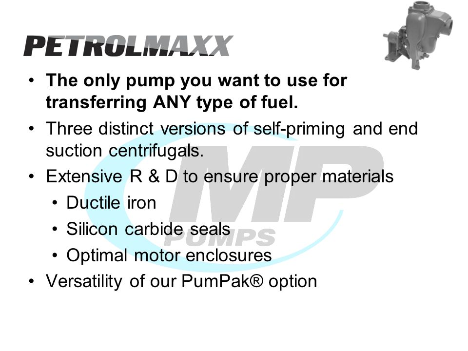 The only pump you want to use for transferring ANY type of fuel. Three distinct versions of self-priming and end suction centrifugals. Extensive R & D
