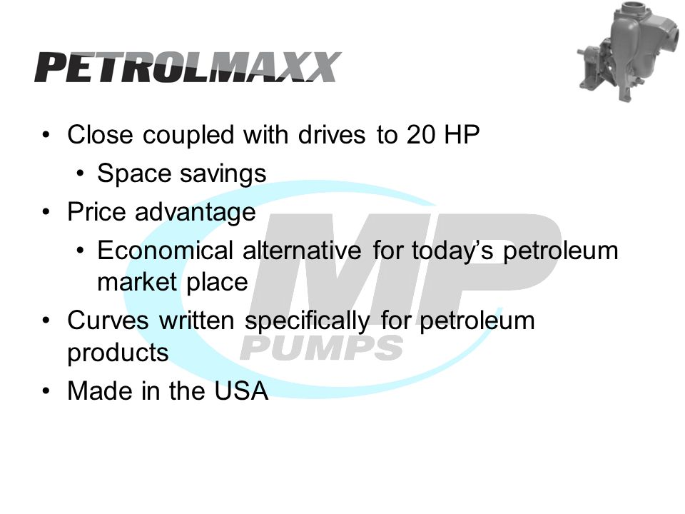 Close coupled with drives to 20 HP Space savings Price advantage Economical alternative for todays petroleum market place Curves written specifically